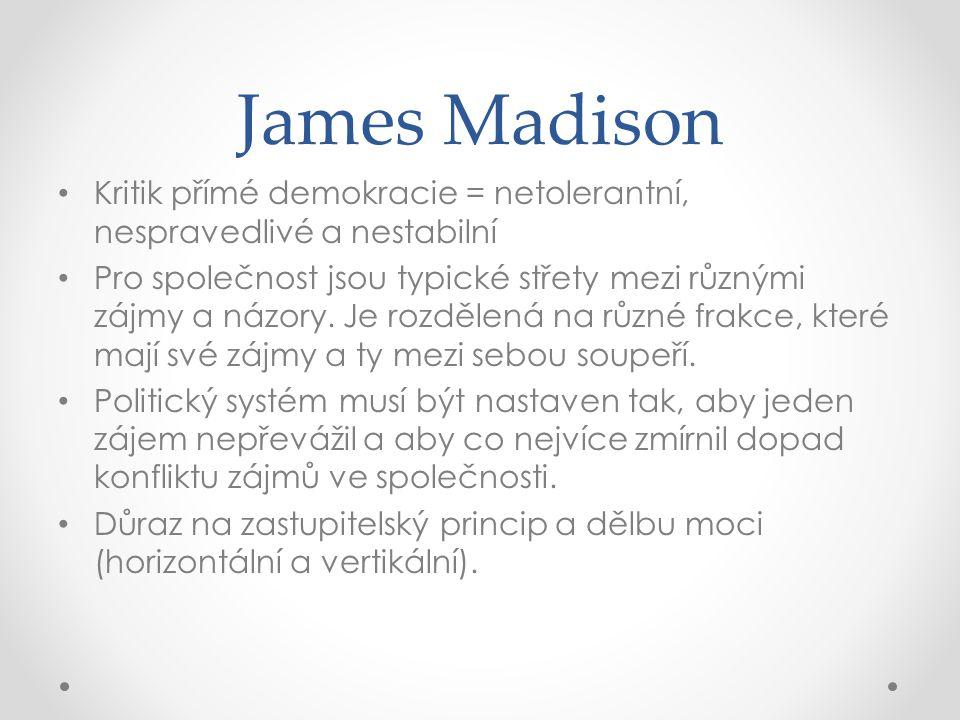 James Madison Kritik přímé demokracie = netolerantní, nespravedlivé a nestabilní.