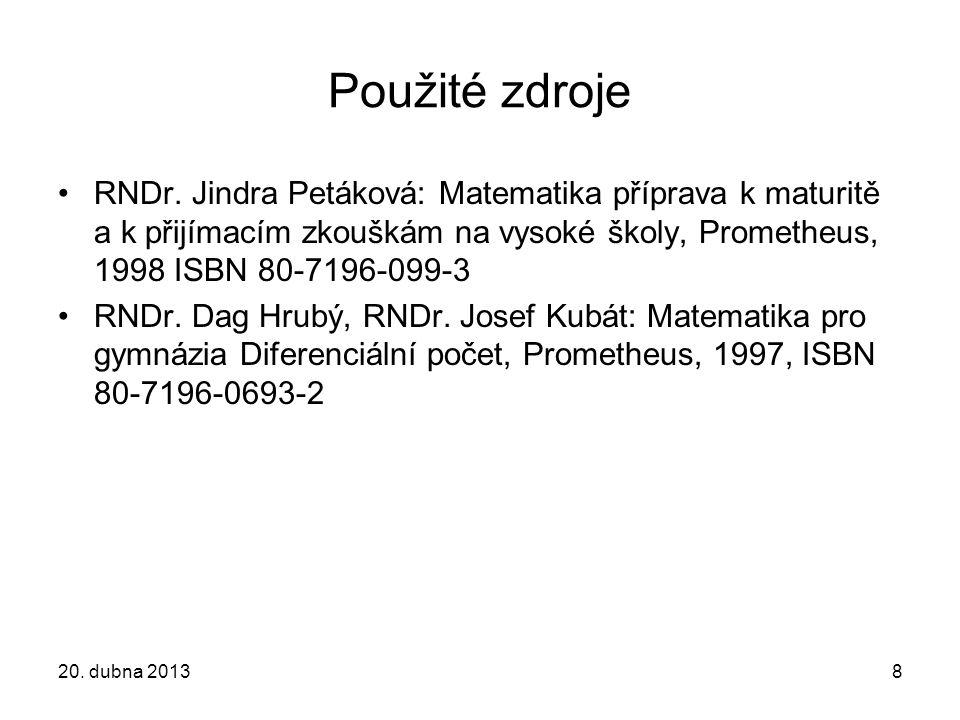 Použité zdroje RNDr. Jindra Petáková: Matematika příprava k maturitě a k přijímacím zkouškám na vysoké školy, Prometheus, 1998 ISBN 80-7196-099-3.