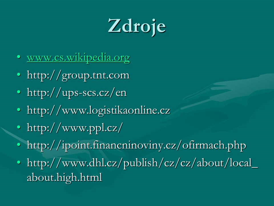 Zdroje www.cs.wikipedia.org http://group.tnt.com http://ups-scs.cz/en