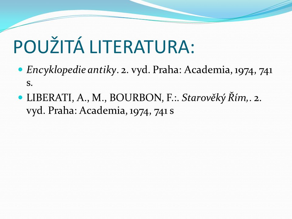 POUŽITÁ LITERATURA: Encyklopedie antiky. 2. vyd. Praha: Academia, 1974, 741 s.