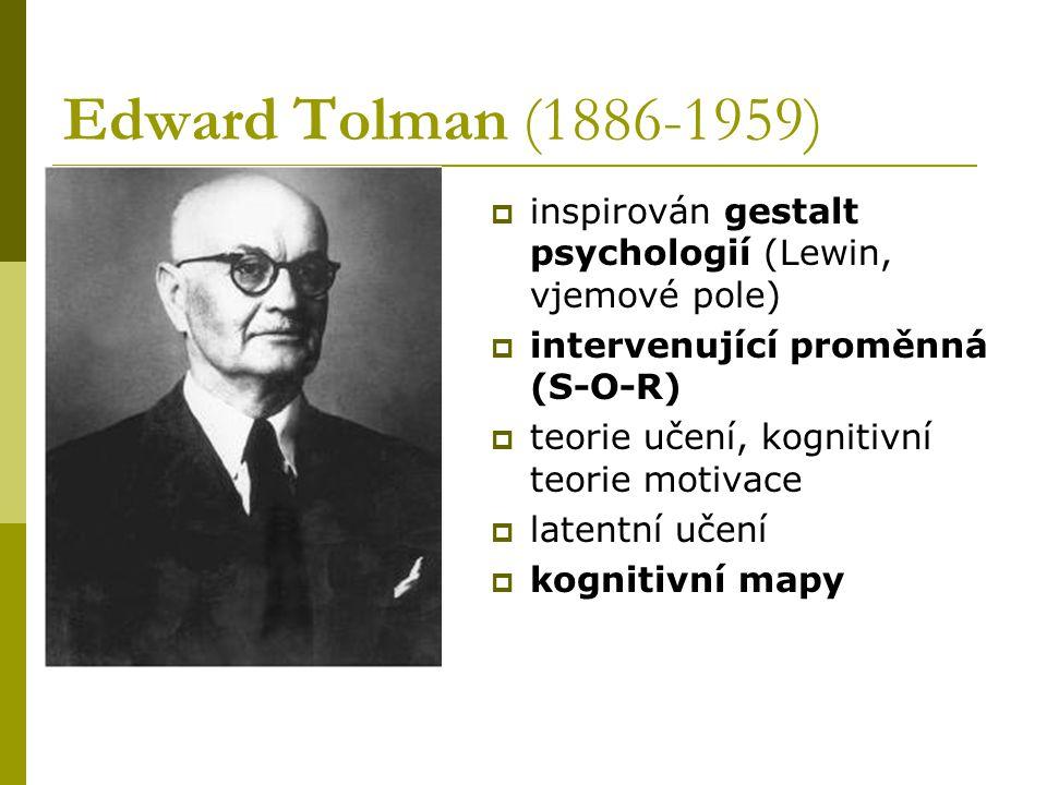 Edward Tolman (1886-1959) inspirován gestalt psychologií (Lewin, vjemové pole) intervenující proměnná (S-O-R)