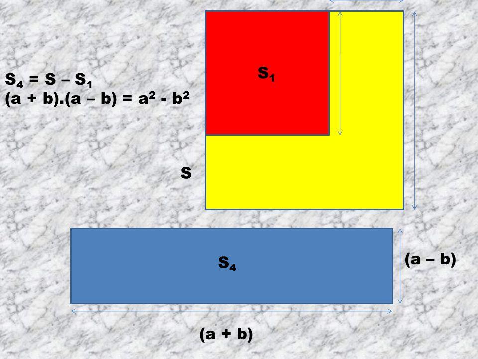 S1 b S4 = S – S1 (a + b).(a – b) = a2 - b2 S (a – b) S4 (a + b)