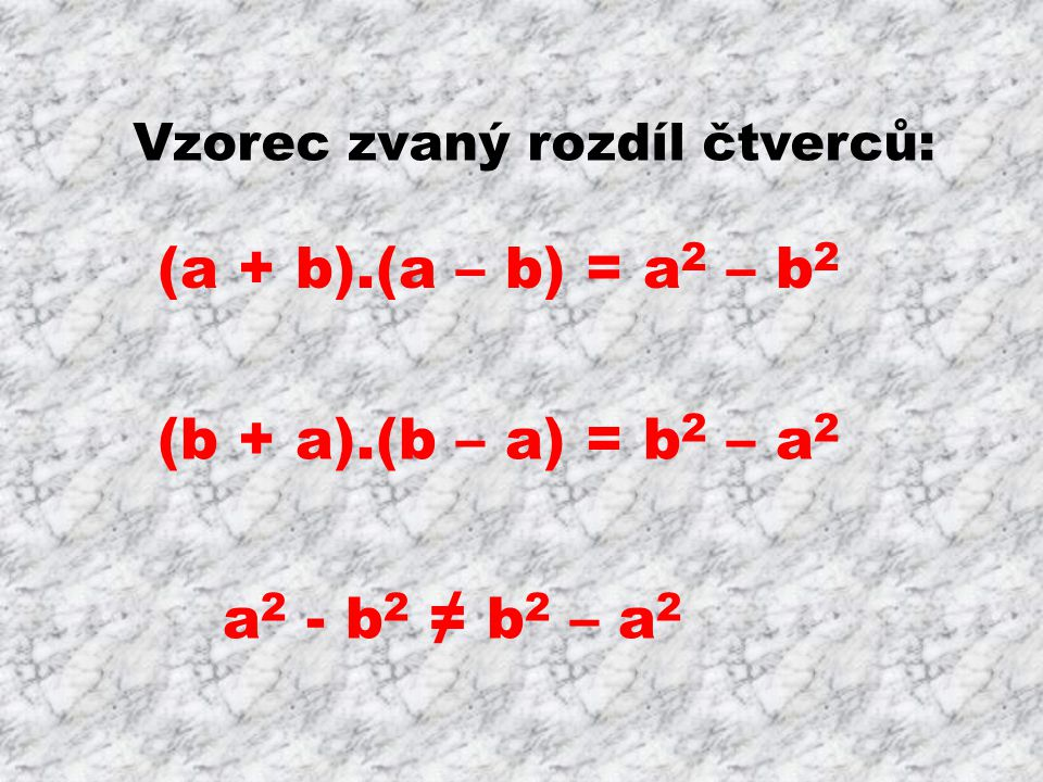 (a + b).(a – b) = a2 – b2 (b + a).(b – a) = b2 – a2 a2 - b2 ≠ b2 – a2
