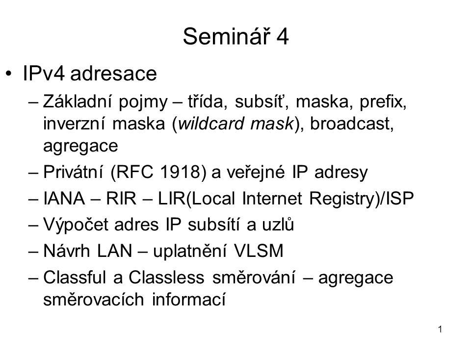 Seminář 4 IPv4 adresace. Základní pojmy – třída, subsíť, maska, prefix, inverzní maska (wildcard mask), broadcast, agregace.