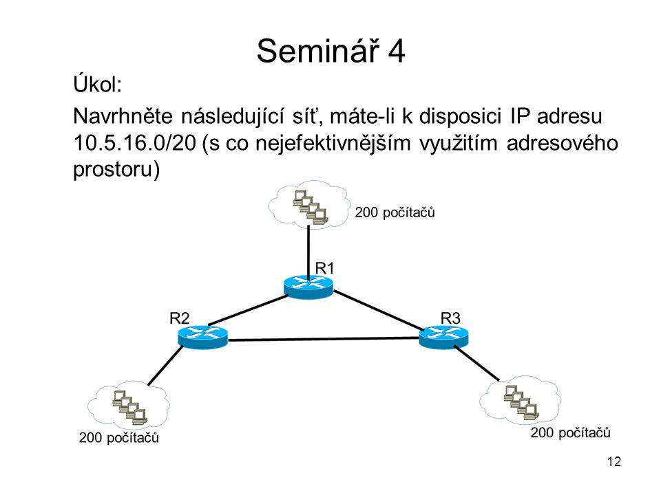 Seminář 4 Úkol: Navrhněte následující síť, máte-li k disposici IP adresu 10.5.16.0/20 (s co nejefektivnějším využitím adresového prostoru)