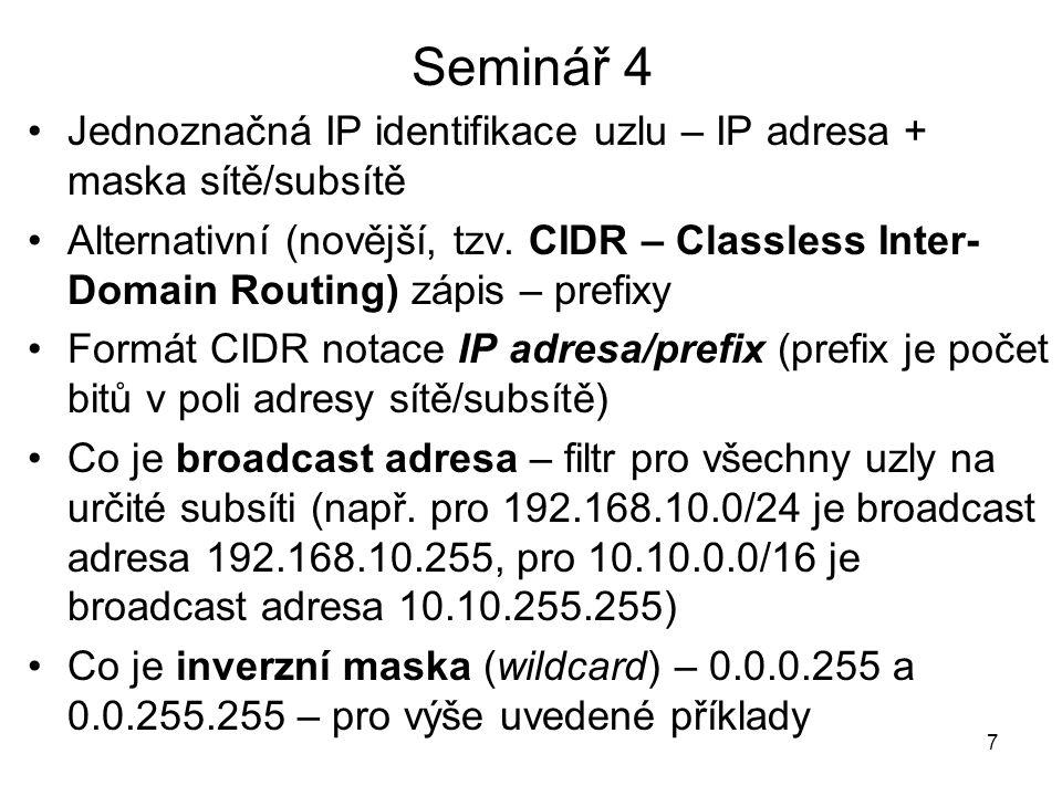 Seminář 4 Jednoznačná IP identifikace uzlu – IP adresa + maska sítě/subsítě.