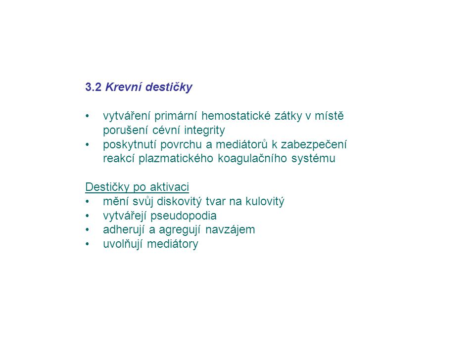 3.2 Krevní destičky vytváření primární hemostatické zátky v místě porušení cévní integrity.