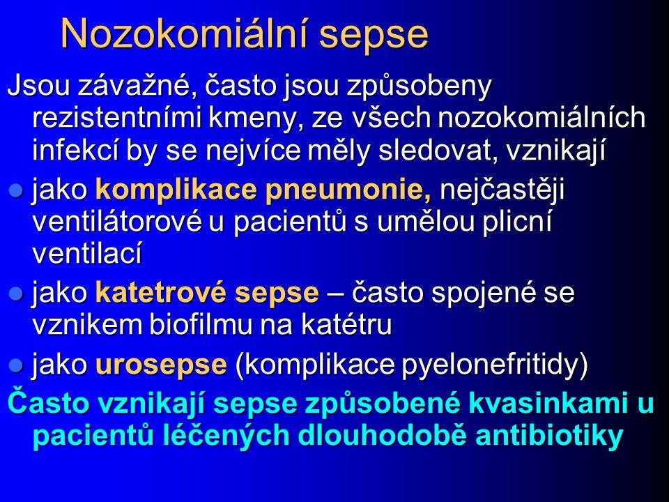 Nozokomiální sepse Jsou závažné, často jsou způsobeny rezistentními kmeny, ze všech nozokomiálních infekcí by se nejvíce měly sledovat, vznikají.