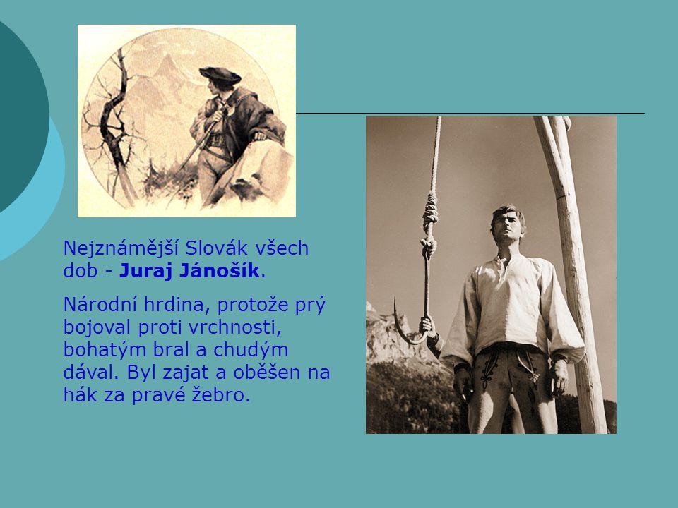 Nejznámější Slovák všech dob - Juraj Jánošík.