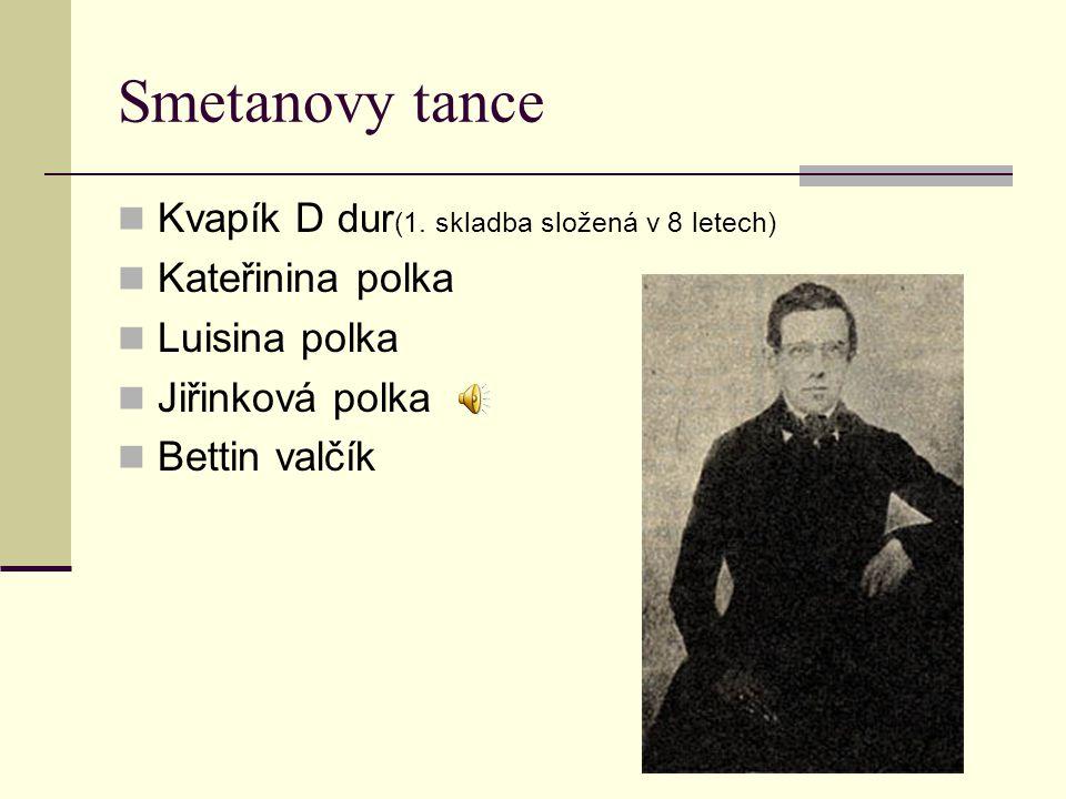 Smetanovy tance Kvapík D dur(1. skladba složená v 8 letech)