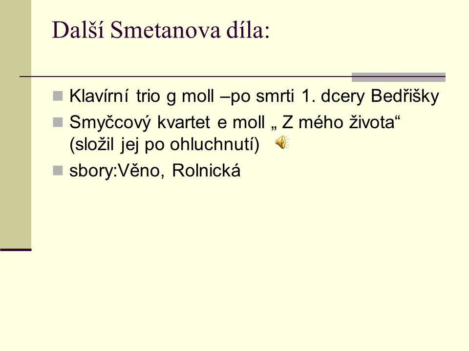 Další Smetanova díla: Klavírní trio g moll –po smrti 1. dcery Bedřišky