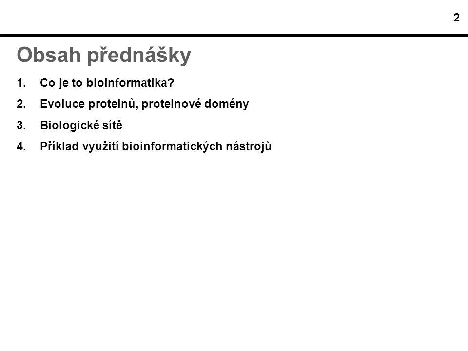 Obsah přednášky 2 Co je to bioinformatika
