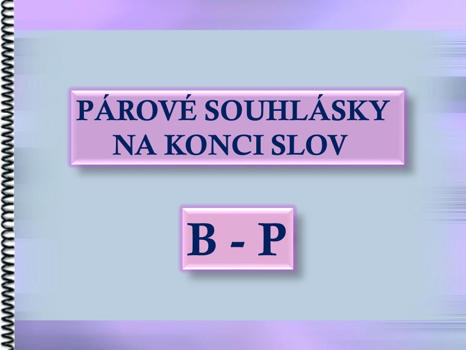 PÁROVÉ SOUHLÁSKY NA KONCI SLOV B - P