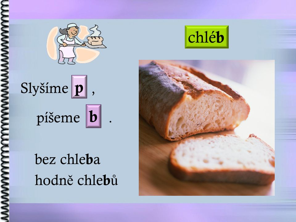 chléb p Slyšíme , b píšeme . bez chleba hodně chlebů