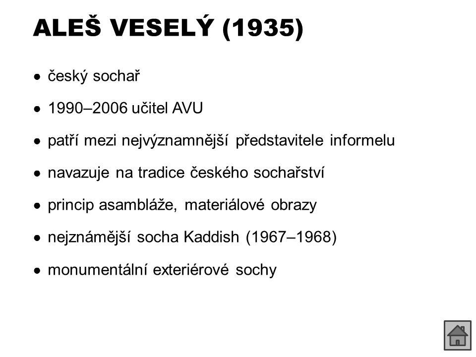 ALEŠ VESELÝ (1935) český sochař 1990–2006 učitel AVU