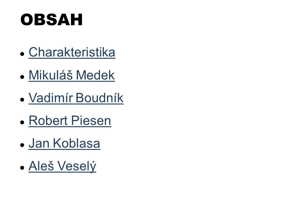 OBSAH Charakteristika Mikuláš Medek Vadimír Boudník Robert Piesen