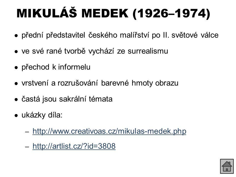 MIKULÁŠ MEDEK (1926–1974) přední představitel českého malířství po II. světové válce. ve své rané tvorbě vychází ze surrealismu.
