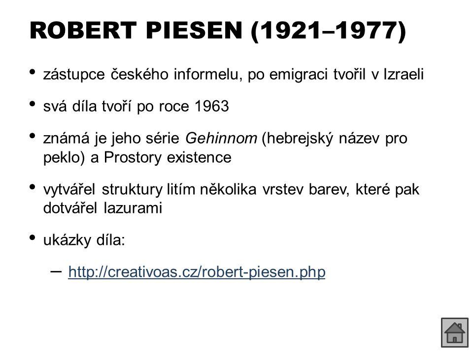 ROBERT PIESEN (1921–1977) zástupce českého informelu, po emigraci tvořil v Izraeli. svá díla tvoří po roce 1963.
