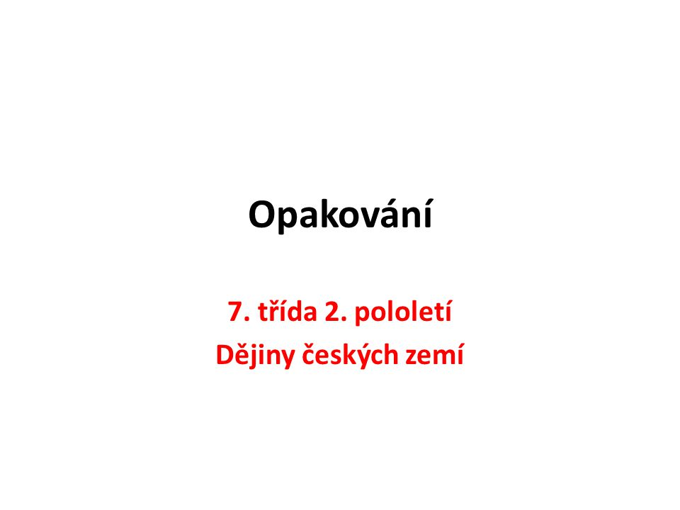 7. třída 2. pololetí Dějiny českých zemí
