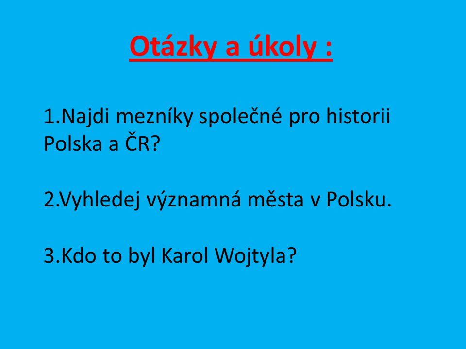 Otázky a úkoly : 1.Najdi mezníky společné pro historii Polska a ČR