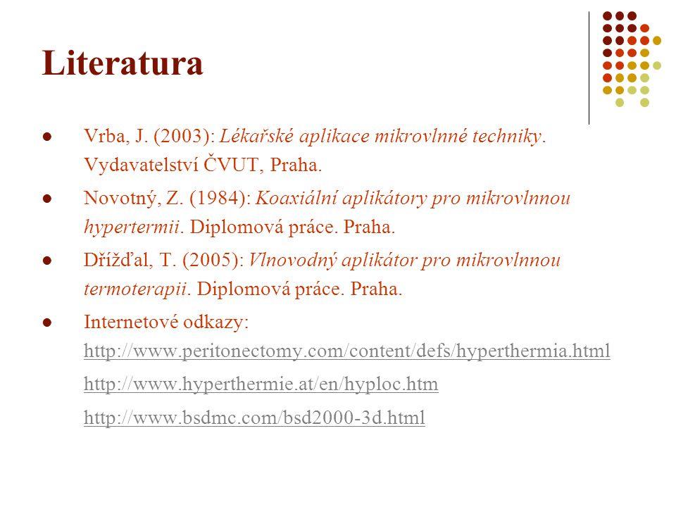 Literatura Vrba, J. (2003): Lékařské aplikace mikrovlnné techniky. Vydavatelství ČVUT, Praha.