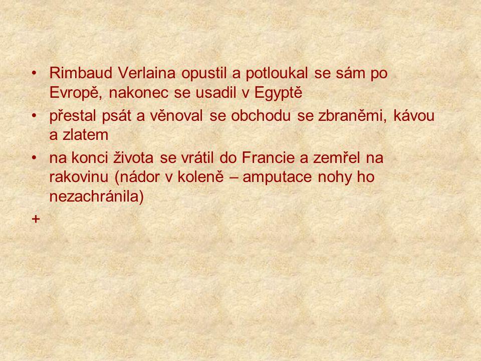 Rimbaud Verlaina opustil a potloukal se sám po Evropě, nakonec se usadil v Egyptě