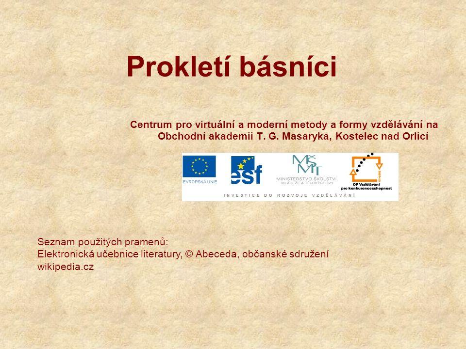 Prokletí básníci Centrum pro virtuální a moderní metody a formy vzdělávání na Obchodní akademii T. G. Masaryka, Kostelec nad Orlicí.