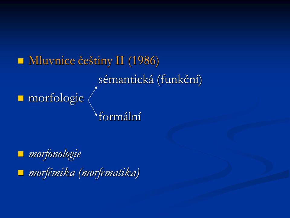 Mluvnice češtiny II (1986) sémantická (funkční) morfologie.