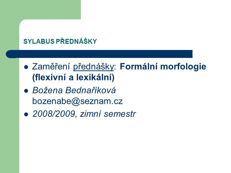 Zaměření přednášky: Formální morfologie (flexivní a lexikální)
