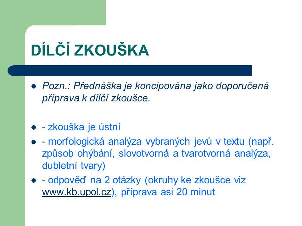 DÍLČÍ ZKOUŠKA Pozn.: Přednáška je koncipována jako doporučená příprava k dílčí zkoušce. - zkouška je ústní.