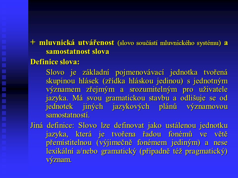 + mluvnická utvářenost (slovo součástí mluvnického systému) a samostatnost slova