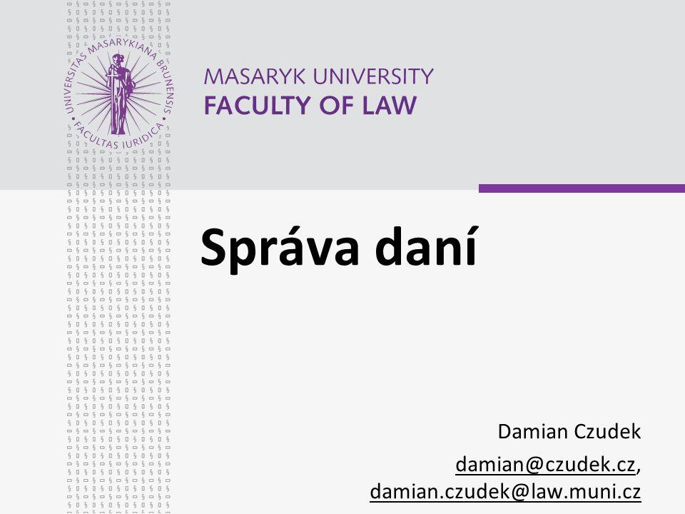 Správa daní Damian Czudek damian@czudek.cz, damian.czudek@law.muni.cz