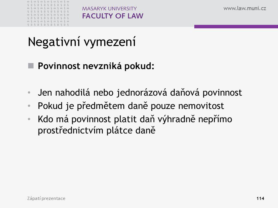 Negativní vymezení Povinnost nevzniká pokud: