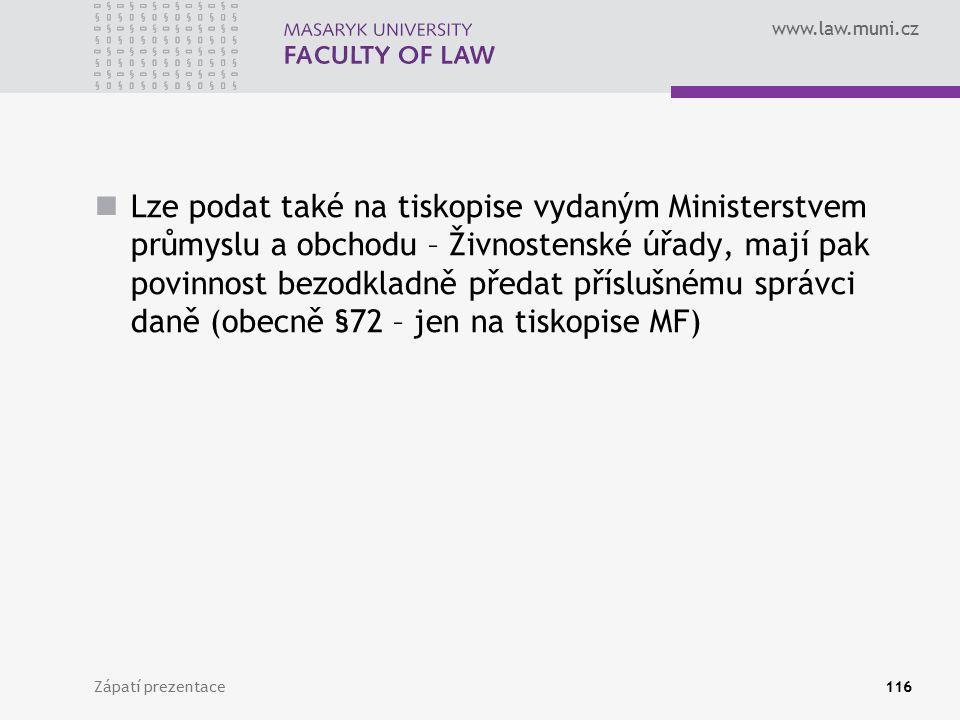 Lze podat také na tiskopise vydaným Ministerstvem průmyslu a obchodu – Živnostenské úřady, mají pak povinnost bezodkladně předat příslušnému správci daně (obecně §72 – jen na tiskopise MF)