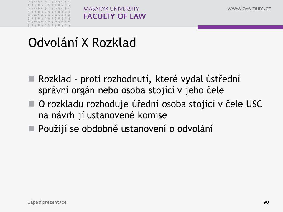 Odvolání X Rozklad Rozklad – proti rozhodnutí, které vydal ústřední správní orgán nebo osoba stojící v jeho čele.