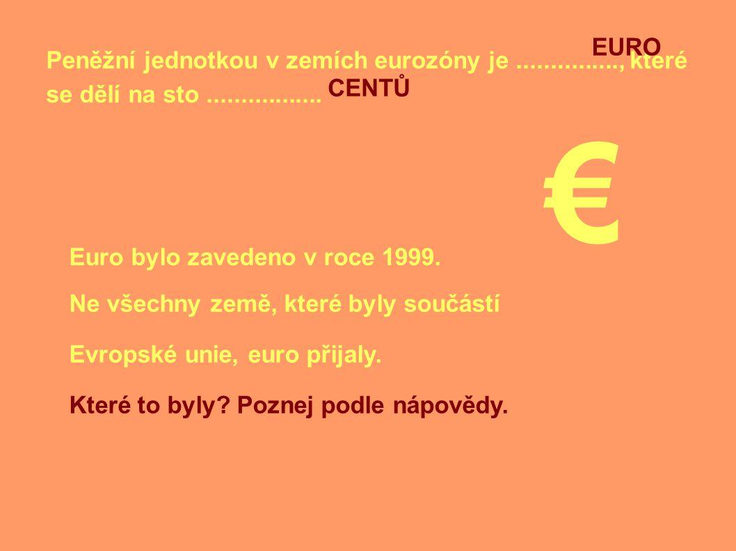 EURO Peněžní jednotkou v zemích eurozóny je ..............., které se dělí na sto .................