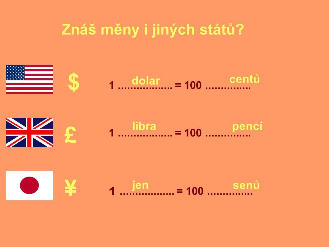 $ £ ¥ Znáš měny i jiných států dolar centů libra pencí jen senů
