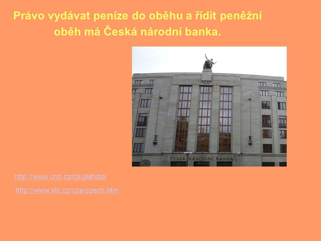 Právo vydávat peníze do oběhu a řídit peněžní oběh má Česká národní banka.