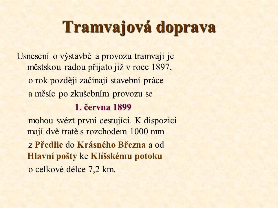 Tramvajová doprava Usnesení o výstavbě a provozu tramvají je městskou radou přijato již v roce 1897,