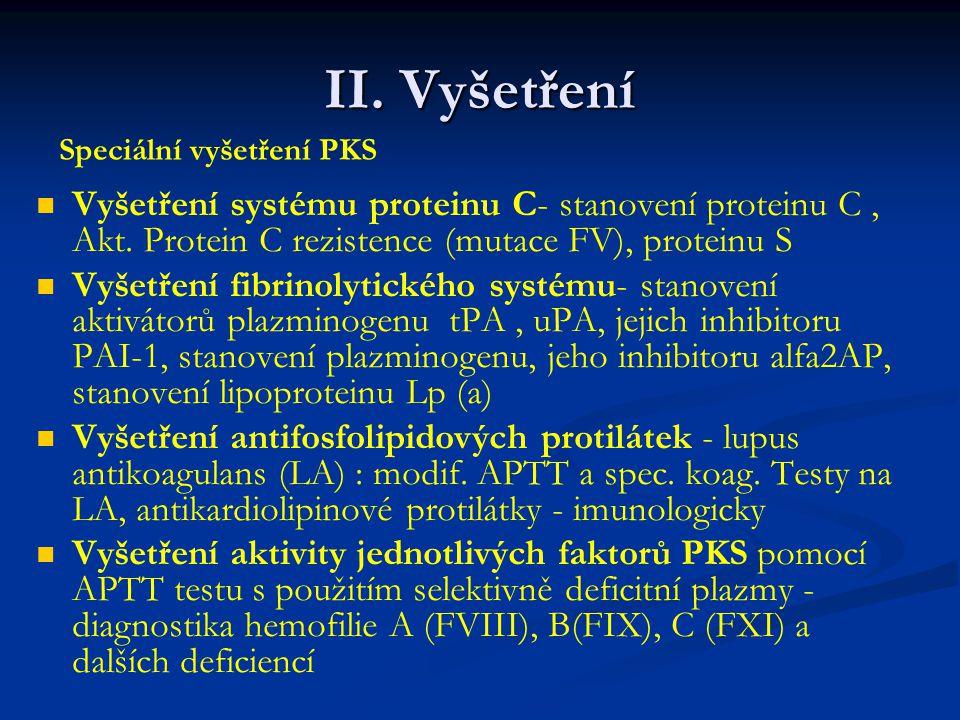 II. Vyšetření Speciální vyšetření PKS. Vyšetření systému proteinu C- stanovení proteinu C , Akt. Protein C rezistence (mutace FV), proteinu S.