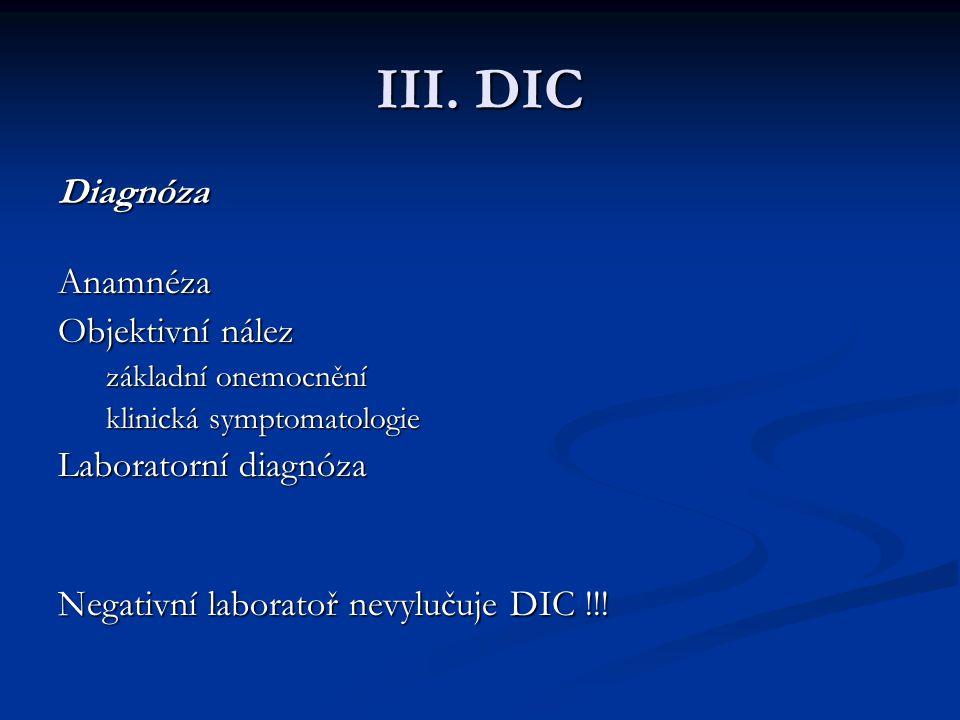 III. DIC Diagnóza Anamnéza Objektivní nález Laboratorní diagnóza