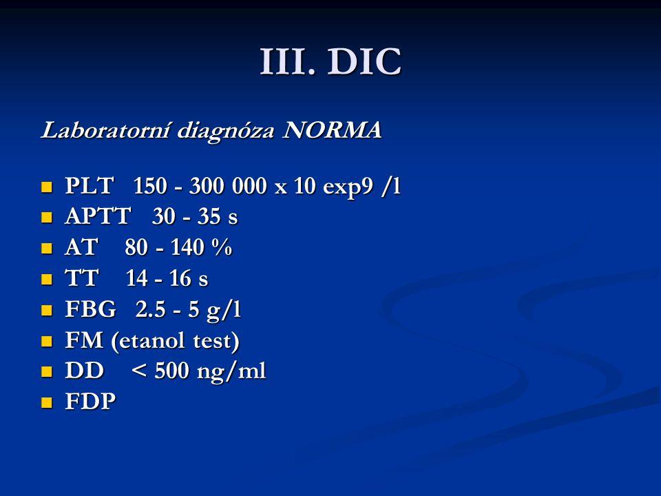 III. DIC Laboratorní diagnóza NORMA PLT 150 - 300 000 x 10 exp9 /l