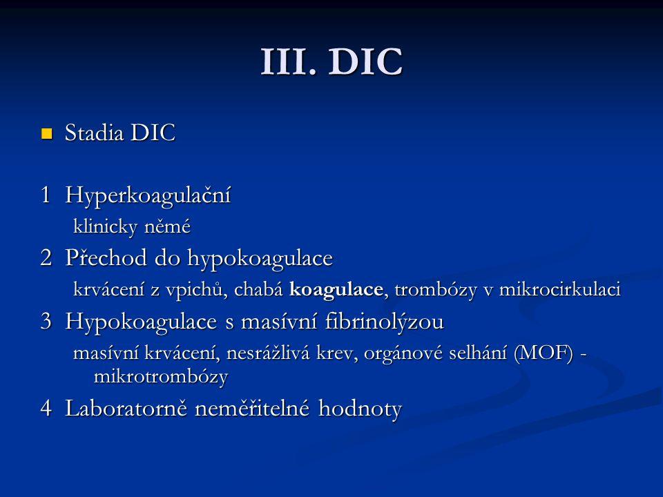 III. DIC Stadia DIC 1 Hyperkoagulační 2 Přechod do hypokoagulace