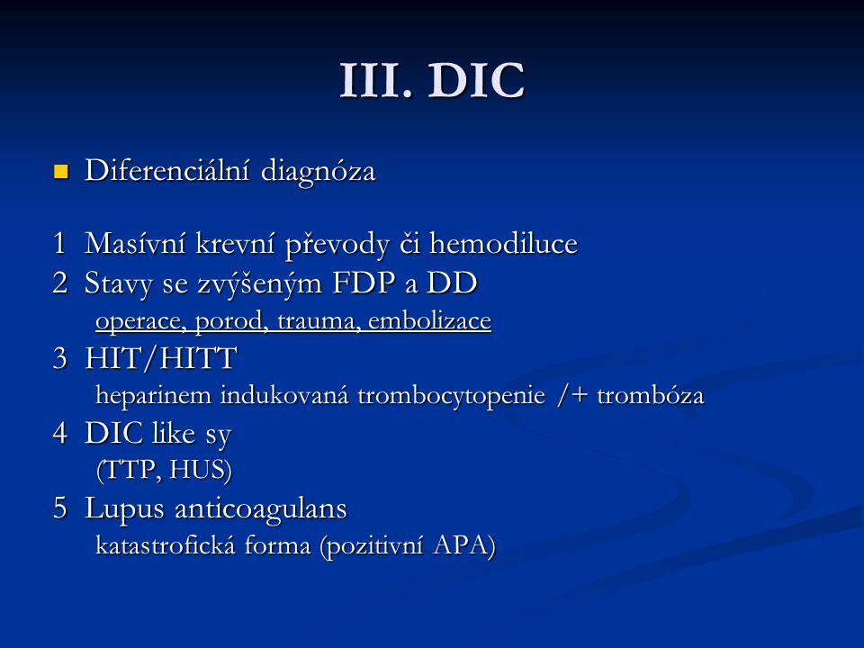 III. DIC Diferenciální diagnóza 1 Masívní krevní převody či hemodiluce