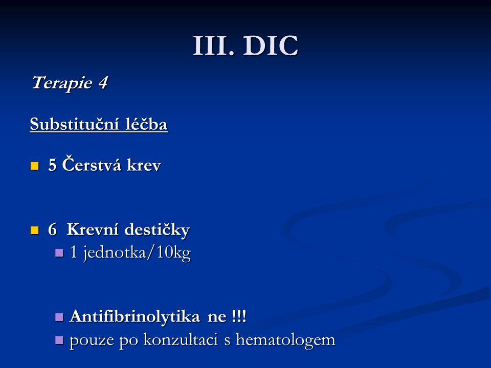 III. DIC Terapie 4 Substituční léčba 5 Čerstvá krev 6 Krevní destičky