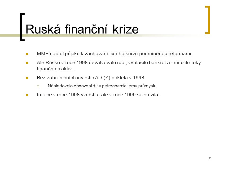 Ruská finanční krize MMF nabídl půjčku k zachování fixního kurzu podmíněnou reformami.