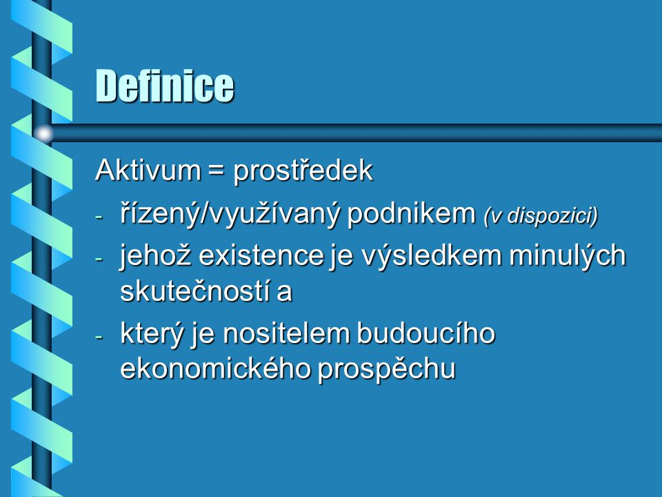 Definice Aktivum = prostředek řízený/využívaný podnikem (v dispozici)
