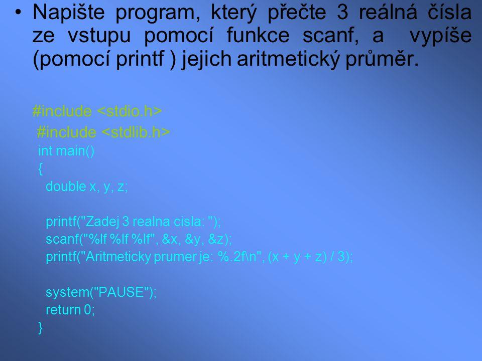 Napište program, který přečte 3 reálná čísla ze vstupu pomocí funkce scanf, a vypíše (pomocí printf ) jejich aritmetický průměr.