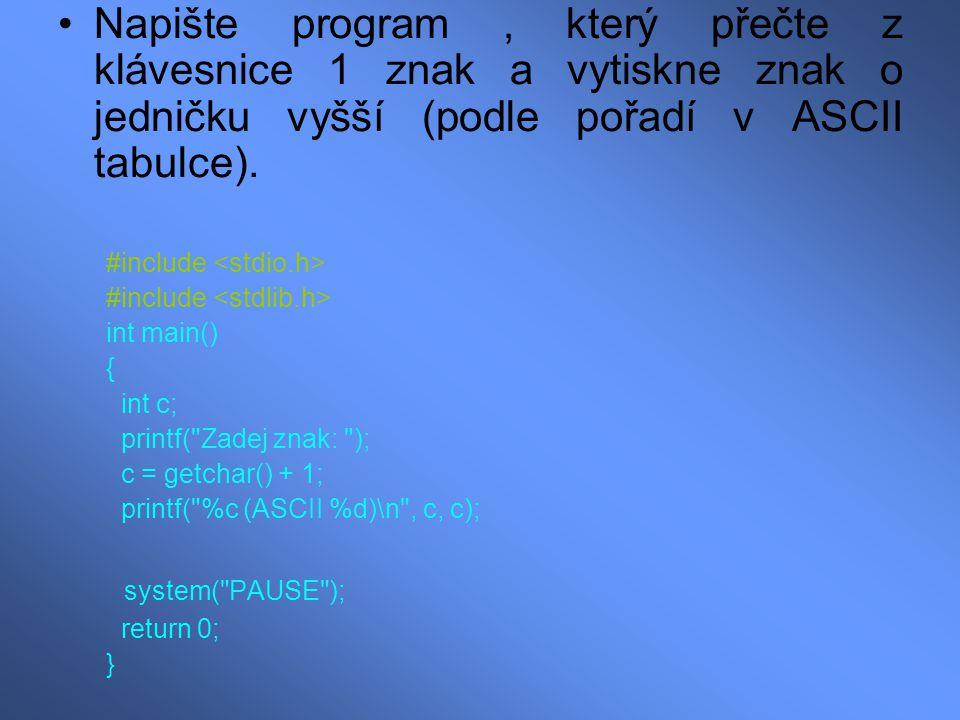 Napište program , který přečte z klávesnice 1 znak a vytiskne znak o jedničku vyšší (podle pořadí v ASCII tabulce).