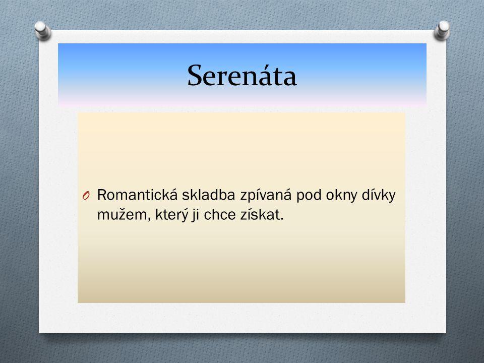 Serenáta Romantická skladba zpívaná pod okny dívky mužem, který ji chce získat.